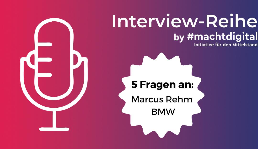 """Interview-Reihe """"5 Fragen an…"""": Marcus Rehm von BMW"""